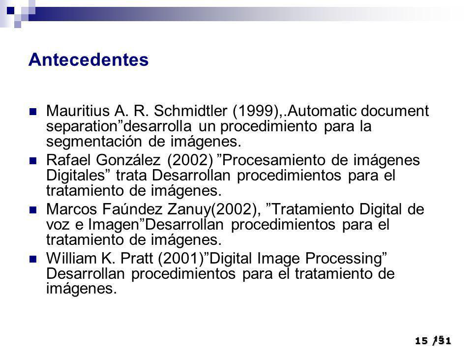 15/31 15 Antecedentes Mauritius A. R. Schmidtler (1999),.Automatic document separationdesarrolla un procedimiento para la segmentación de imágenes. Ra