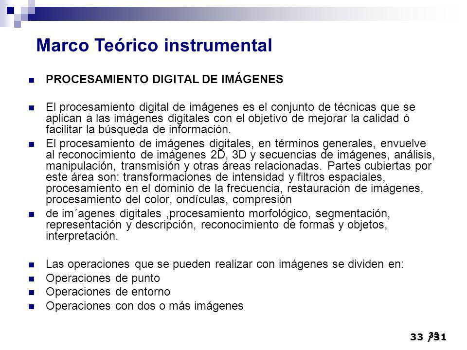 33/31 33 PROCESAMIENTO DIGITAL DE IMÁGENES El procesamiento digital de imágenes es el conjunto de técnicas que se aplican a las imágenes digitales con