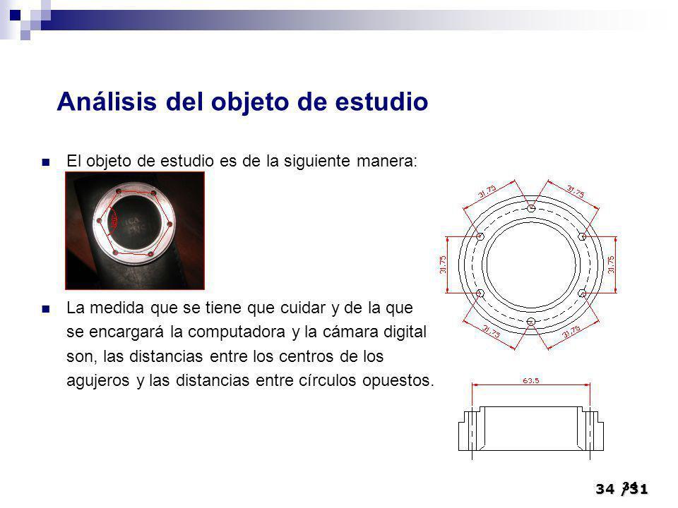 34/31 34 El objeto de estudio es de la siguiente manera: La medida que se tiene que cuidar y de la que se encargará la computadora y la cámara digital