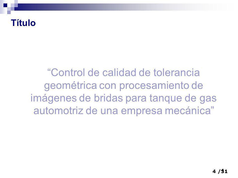 5/31 5 Resumen Mediante el presente proyecto de tesis: CONTROL DE CALIDAD DE TOLERANCIA GEOMÉTRICA CON PROCESAMIENTO DE IMÁGENES DE BRIDAS PARA TANQUE DE GAS AUTOMOTRIZ DE EMPRESA MECÁNICA se haría una búsqueda exhaustiva de las técnicas de procesamiento de imágenes que más contribuyan al objetivo planteado: Determinar si una BRIDA cumple con los estándares de tolerancia geométrica.