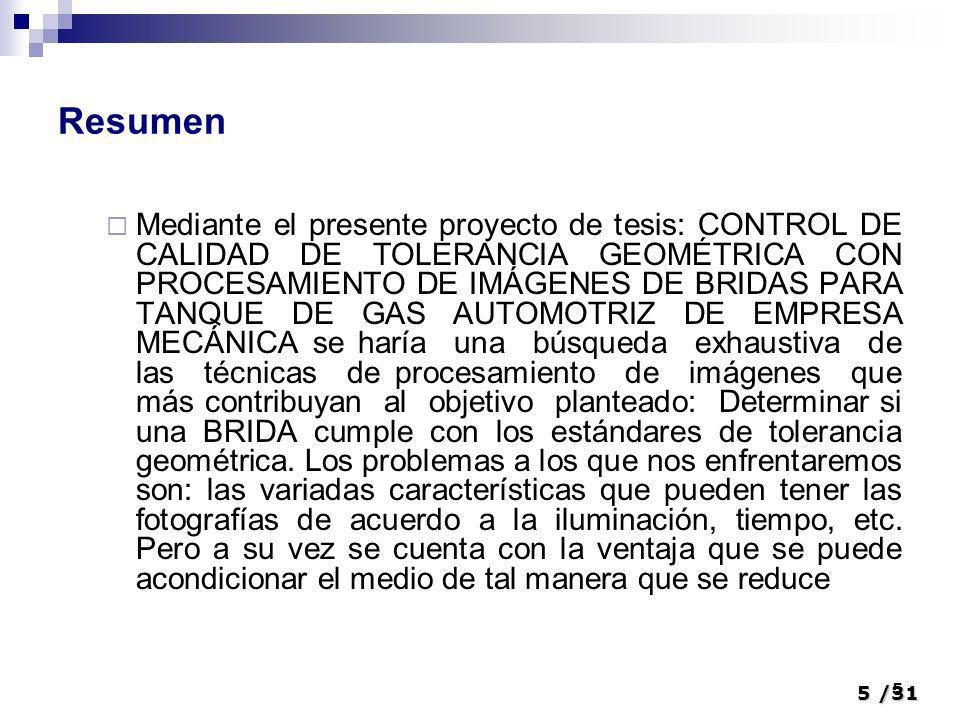 5/31 5 Resumen Mediante el presente proyecto de tesis: CONTROL DE CALIDAD DE TOLERANCIA GEOMÉTRICA CON PROCESAMIENTO DE IMÁGENES DE BRIDAS PARA TANQUE