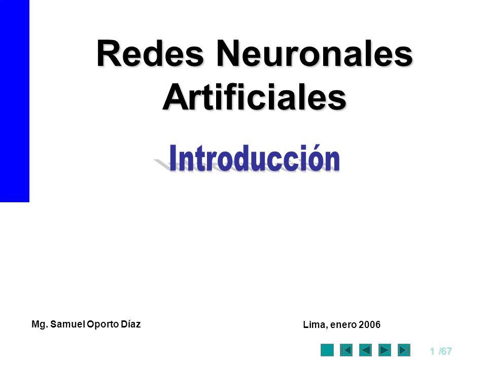 1/67 Mg. Samuel Oporto Díaz Lima, enero 2006 Redes Neuronales Artificiales