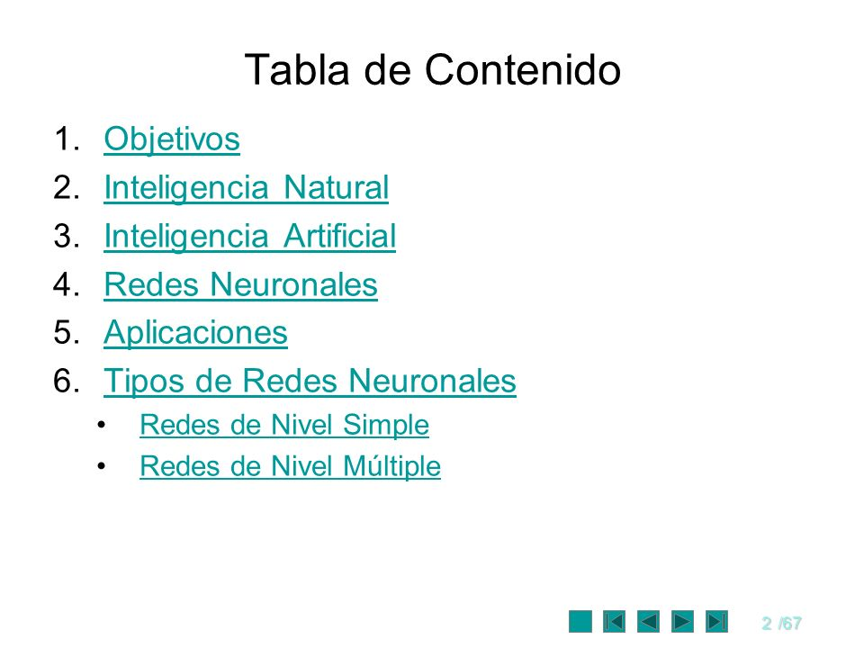 2/67 Tabla de Contenido 1.ObjetivosObjetivos 2.Inteligencia NaturalInteligencia Natural 3.Inteligencia ArtificialInteligencia Artificial 4.Redes Neuro