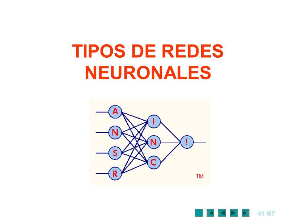 41/67 TIPOS DE REDES NEURONALES