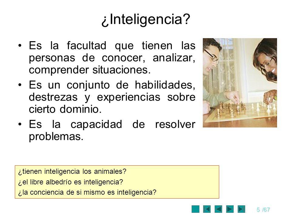 5/67 ¿Inteligencia? Es la facultad que tienen las personas de conocer, analizar, comprender situaciones. Es un conjunto de habilidades, destrezas y ex