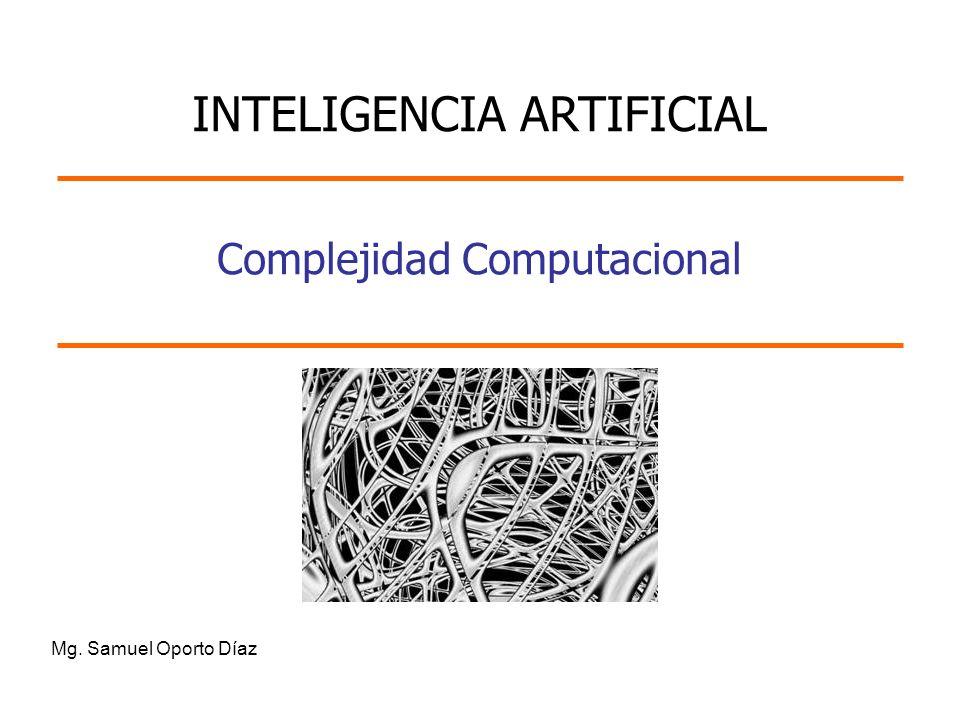 Mg. Samuel Oporto Díaz Complejidad Computacional INTELIGENCIA ARTIFICIAL