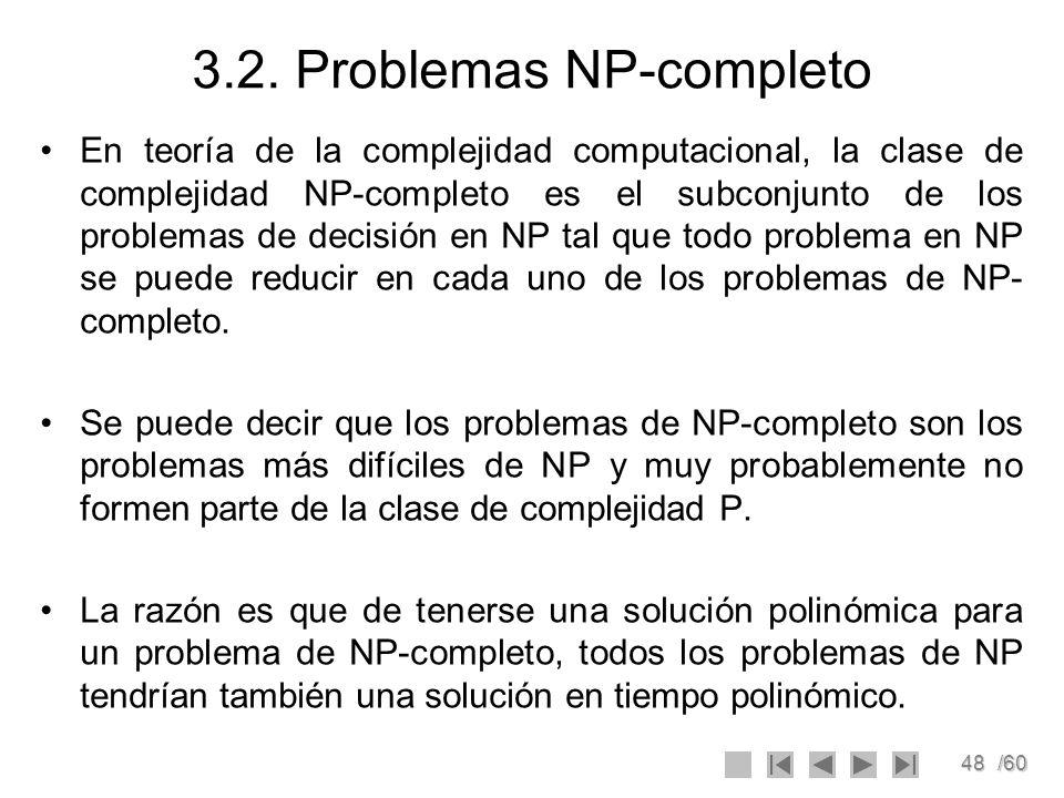 48/60 3.2. Problemas NP-completo En teoría de la complejidad computacional, la clase de complejidad NP-completo es el subconjunto de los problemas de