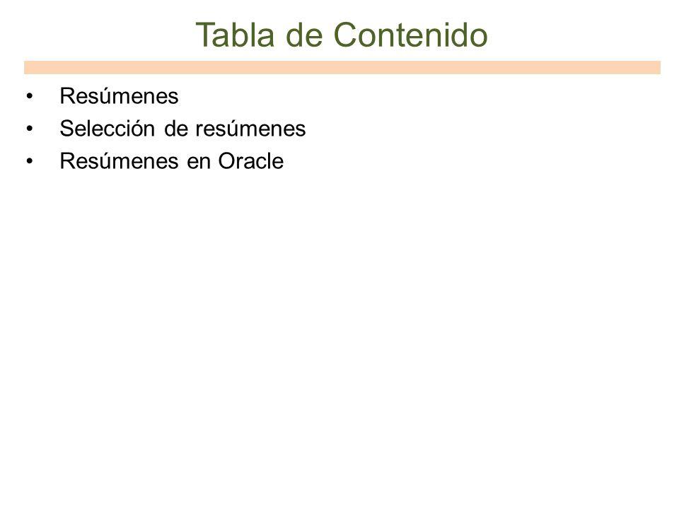 Tabla de Contenido Resúmenes Selección de resúmenes Resúmenes en Oracle