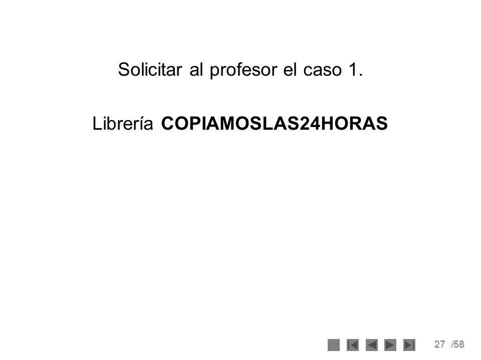 27/58 Solicitar al profesor el caso 1. Librería COPIAMOSLAS24HORAS