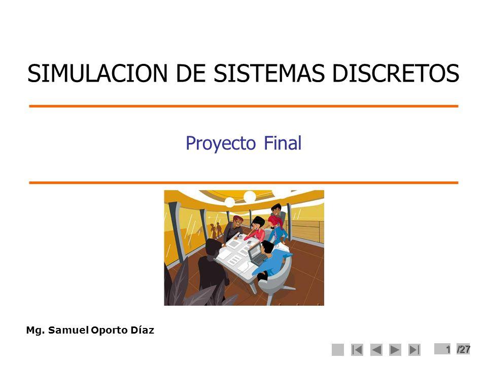 1/27 Proyecto Final Mg. Samuel Oporto Díaz SIMULACION DE SISTEMAS DISCRETOS