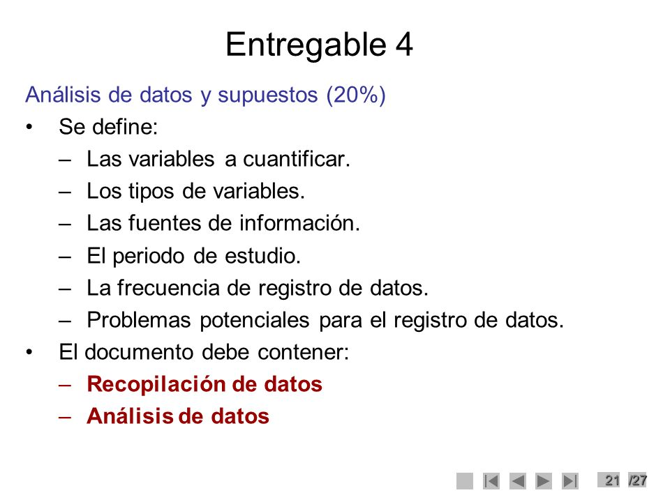 21/27 Entregable 4 Análisis de datos y supuestos (20%) Se define: –Las variables a cuantificar. –Los tipos de variables. –Las fuentes de información.