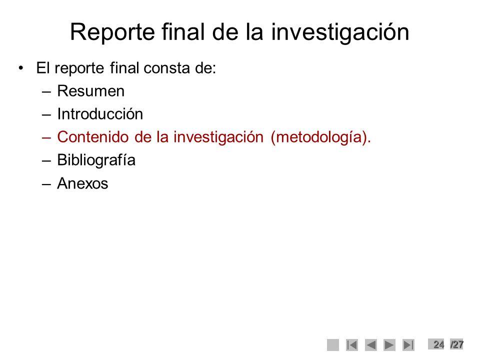 24/27 Reporte final de la investigación El reporte final consta de: –Resumen –Introducción –Contenido de la investigación (metodología). –Bibliografía