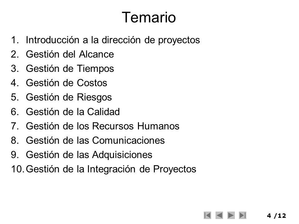 4/12 Temario 1.Introducción a la dirección de proyectos 2.Gestión del Alcance 3.Gestión de Tiempos 4.Gestión de Costos 5.Gestión de Riesgos 6.Gestión