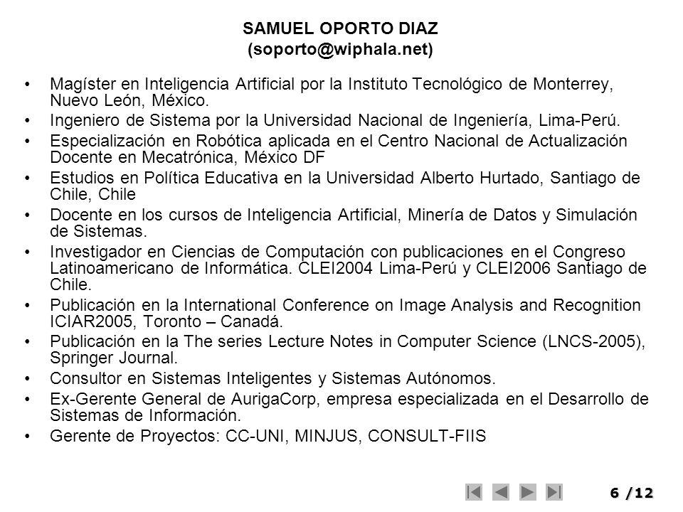 6/12 SAMUEL OPORTO DIAZ (soporto@wiphala.net) Magíster en Inteligencia Artificial por la Instituto Tecnológico de Monterrey, Nuevo León, México. Ingen
