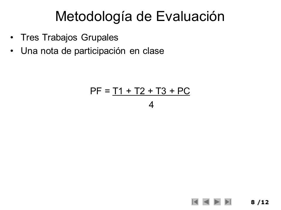8/12 Metodología de Evaluación Tres Trabajos Grupales Una nota de participación en clase PF = T1 + T2 + T3 + PC 4
