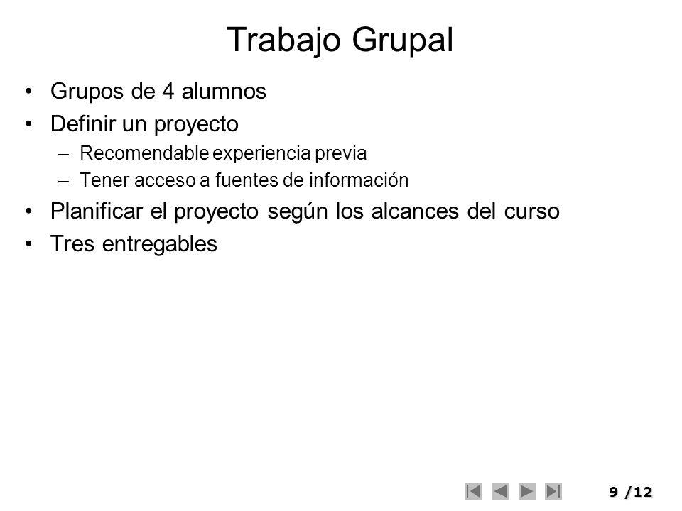 9/12 Trabajo Grupal Grupos de 4 alumnos Definir un proyecto –Recomendable experiencia previa –Tener acceso a fuentes de información Planificar el proy