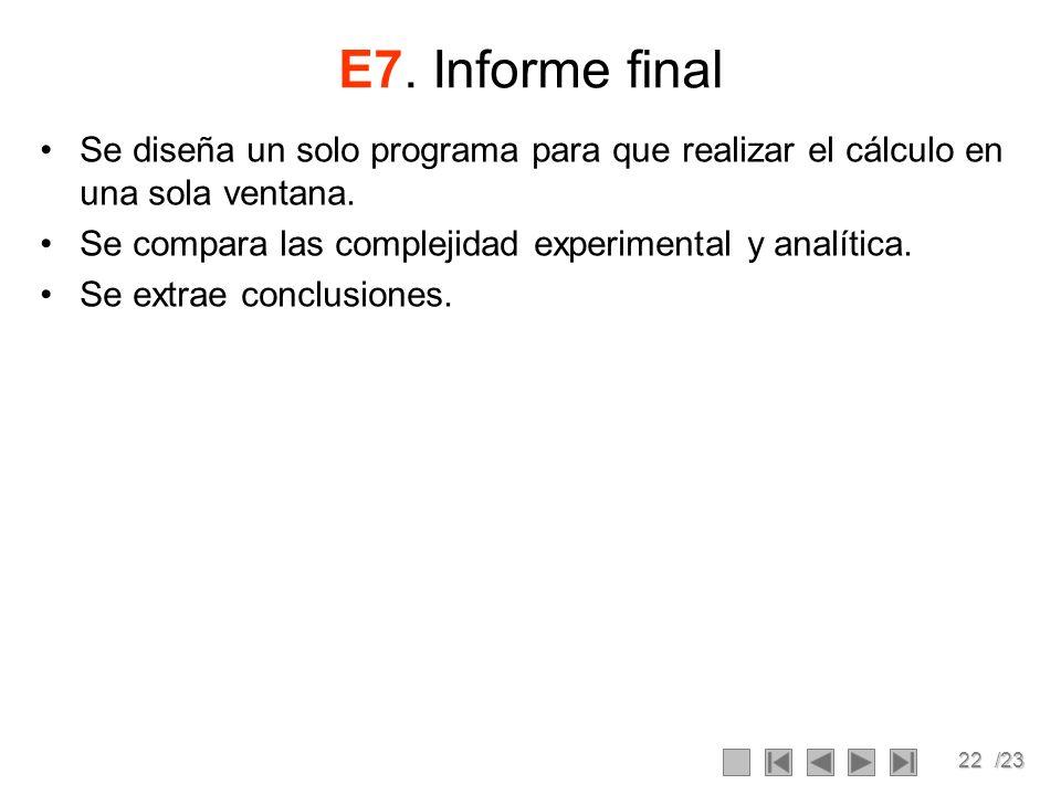 22/23 E7. Informe final Se diseña un solo programa para que realizar el cálculo en una sola ventana. Se compara las complejidad experimental y analíti