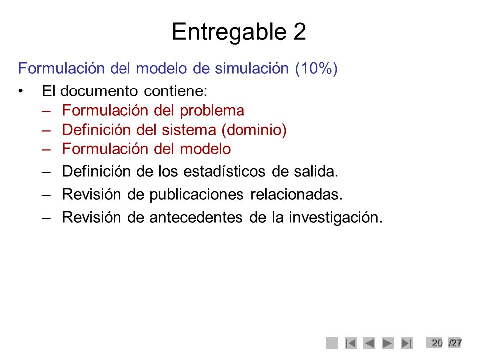 20/27 Entregable 2 Formulación del modelo de simulación (10%) El documento contiene: –Formulación del problema –Definición del sistema (dominio) –Form
