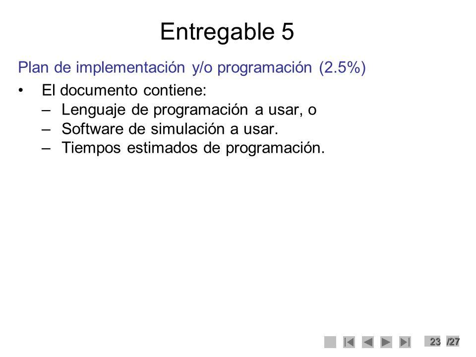 23/27 Entregable 5 Plan de implementación y/o programación (2.5%) El documento contiene: –Lenguaje de programación a usar, o –Software de simulación a
