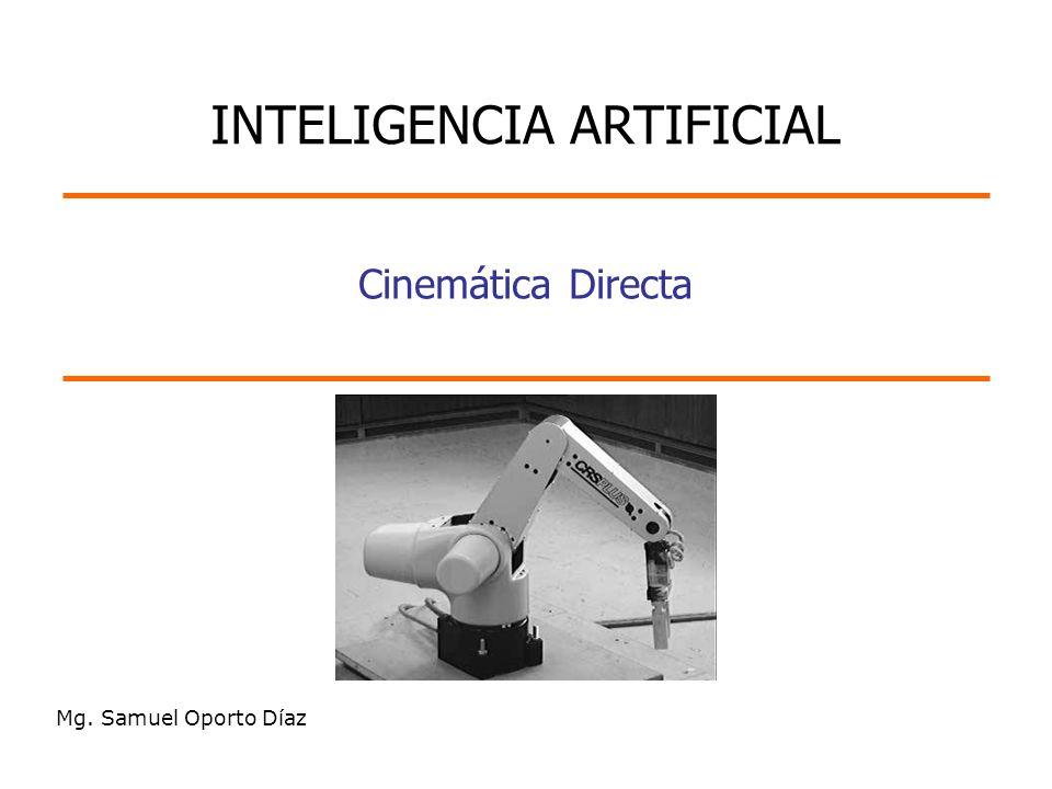 Mg. Samuel Oporto Díaz Cinemática Directa INTELIGENCIA ARTIFICIAL