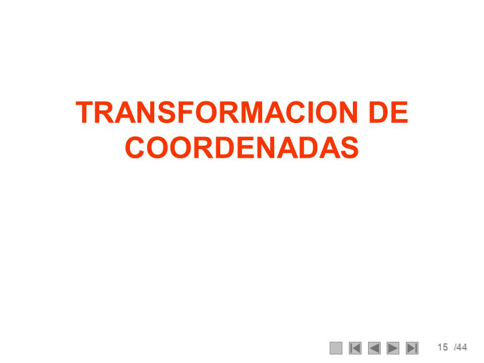 15/44 TRANSFORMACION DE COORDENADAS