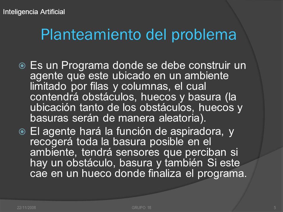 22/11/2008GRUPO 185 Planteamiento del problema Es un Programa donde se debe construir un agente que este ubicado en un ambiente limitado por filas y c