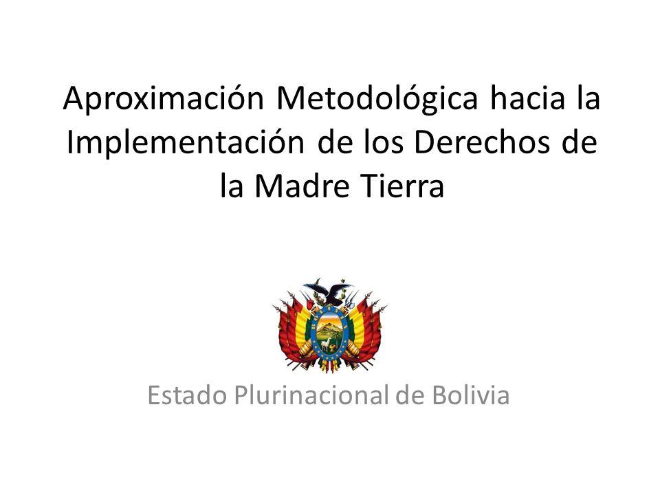Aproximación Metodológica hacia la Implementación de los Derechos de la Madre Tierra Estado Plurinacional de Bolivia