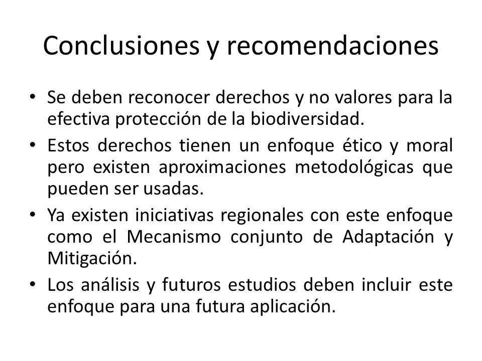 Conclusiones y recomendaciones Se deben reconocer derechos y no valores para la efectiva protección de la biodiversidad. Estos derechos tienen un enfo