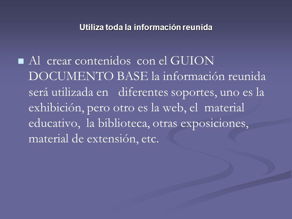 Al crear contenidos con el GUION DOCUMENTO BASE la información reunida será utilizada en diferentes soportes, uno es la exhibición, pero otro es la we