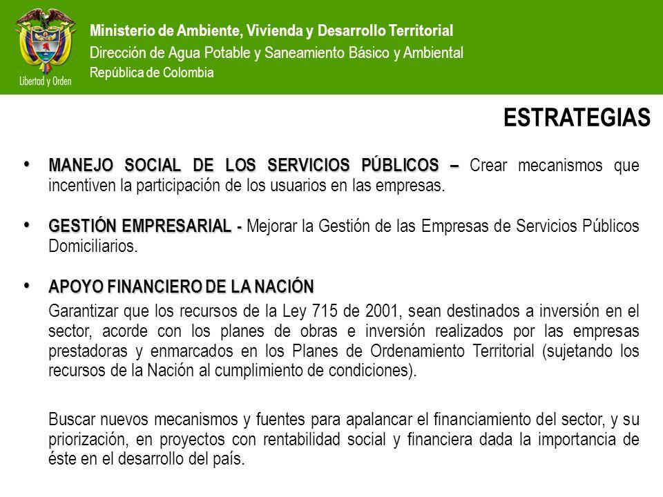 Ministerio de Ambiente, Vivienda y Desarrollo Territorial Dirección de Agua Potable y Saneamiento Básico y Ambiental República de Colombia ESTRATEGIAS (2) REGULACIÓN Y CONTROL - REGULACIÓN Y CONTROL - Avanzar en una regulación que genere incentivos a la inversión, permita cubrir los costos y evite el traslado de ineficiencias a los usuarios; garantizando la sostenibilidad financiera en la prestación de los servicios.