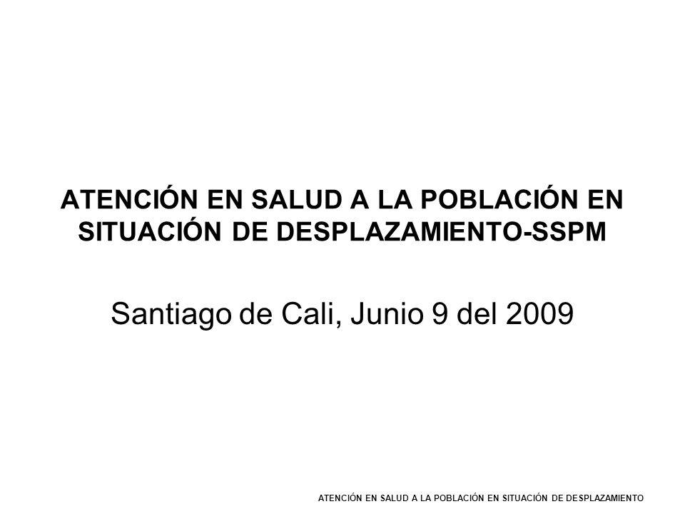 ATENCIÓN EN SALUD A LA POBLACIÓN EN SITUACIÓN DE DESPLAZAMIENTO ATENCIÓN EN SALUD A LA POBLACIÓN EN SITUACIÓN DE DESPLAZAMIENTO-SSPM Santiago de Cali,