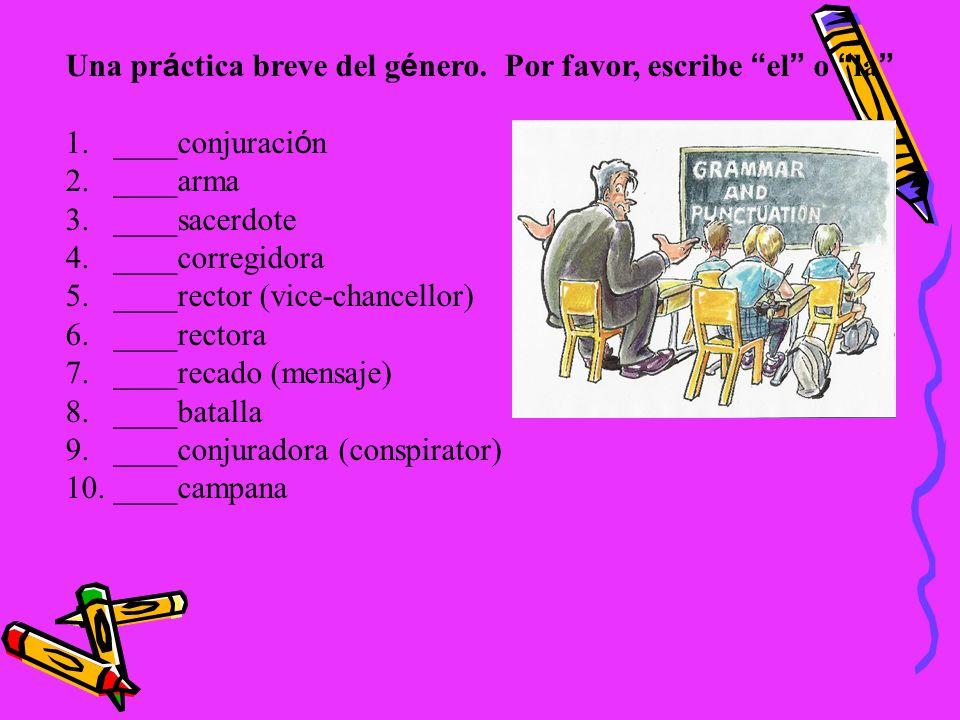 Una pr á ctica breve del g é nero. Por favor, escribe el o la 1.____conjuraci ó n 2.____arma 3.____sacerdote 4.____corregidora 5.____rector (vice-chan
