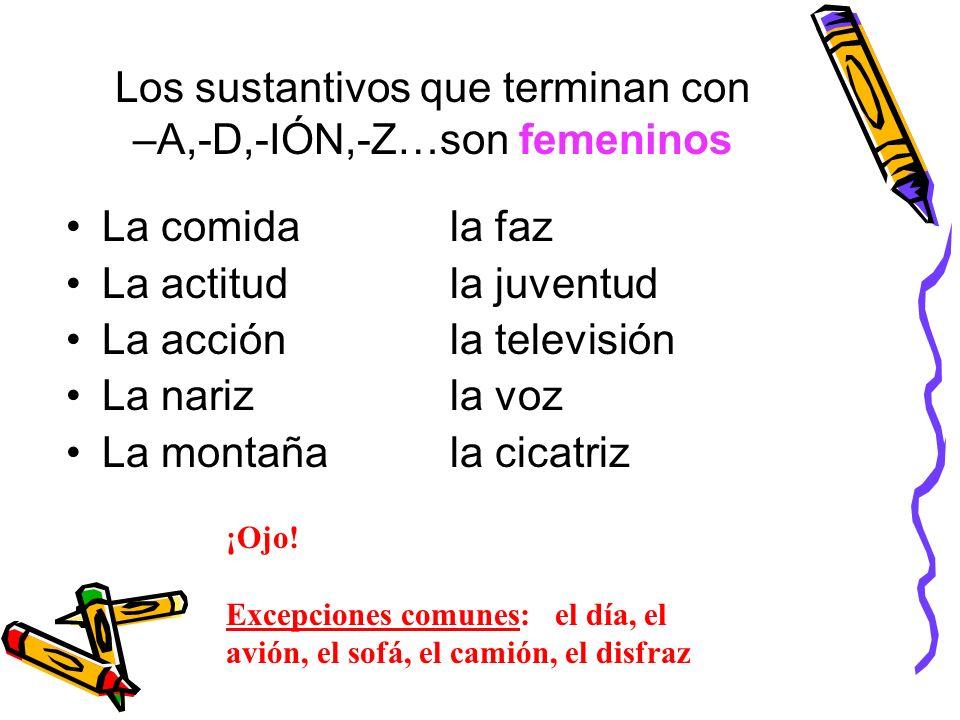 Los sustantivos que terminan con –A,-D,-IÓN,-Z…son femeninos La comidala faz La actitudla juventud La acciónla televisión La narizla voz La montañala