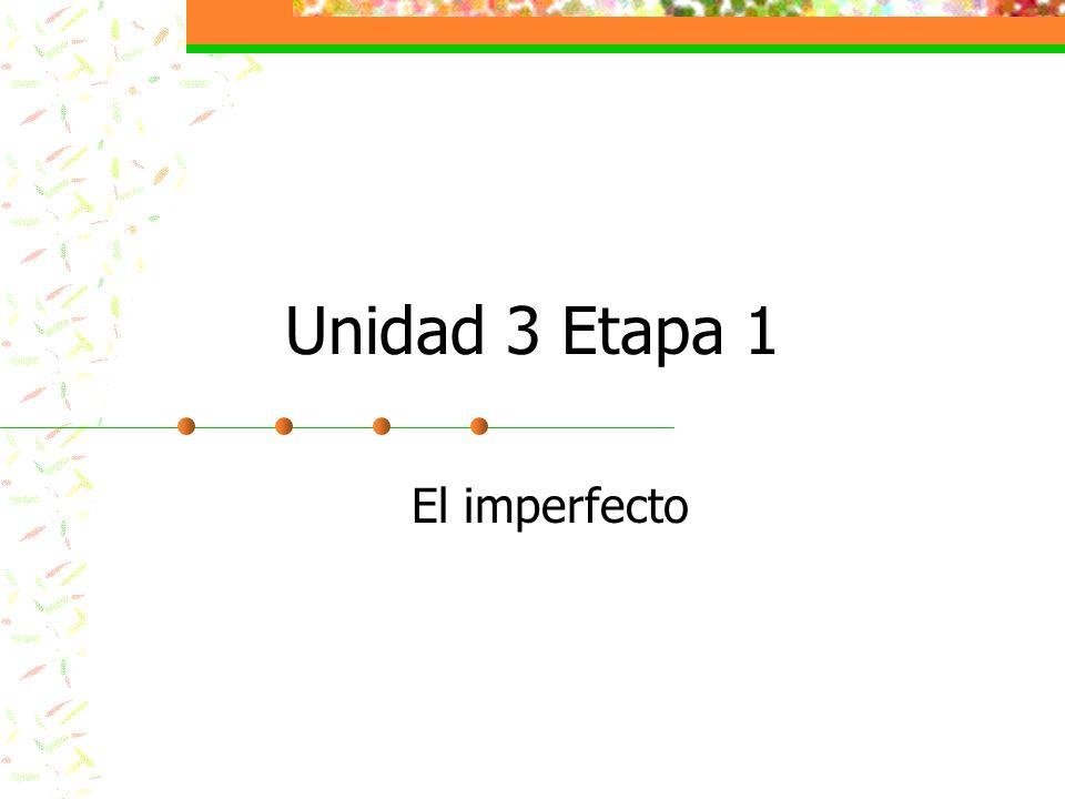 Unidad 3 Etapa 1 El imperfecto