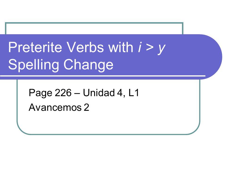 Preterite Verbs with i > y Spelling Change Page 226 – Unidad 4, L1 Avancemos 2