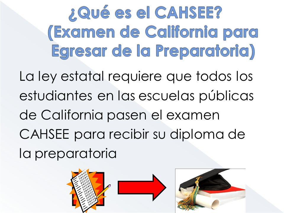 La ley estatal requiere que todos los estudiantes en las escuelas públicas de California pasen el examen CAHSEE para recibir su diploma de la preparat