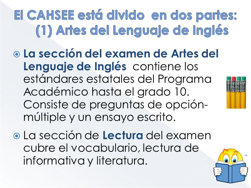 La sección del examen de Artes del Lenguaje de Inglés contiene los estándares estatales del Programa Académico hasta el grado 10. Consiste de pregunta