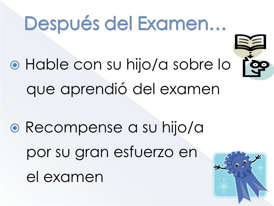 Hable con su hijo/a sobre lo que aprendió del examen Recompense a su hijo/a por su gran esfuerzo en el examen