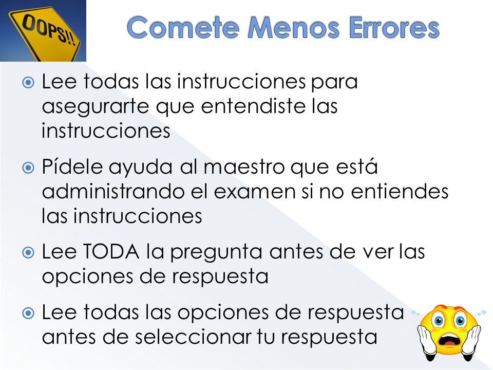 Lee todas las instrucciones para asegurarte que entendiste las instrucciones Pídele ayuda al maestro que está administrando el examen si no entiendes