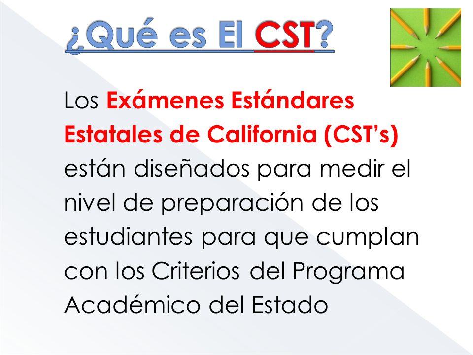 Los Exámenes Estándares Estatales de California (CSTs) están diseñados para medir el nivel de preparación de los estudiantes para que cumplan con los