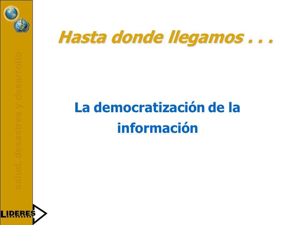 salud, desastres y desarrollo Hasta donde llegamos... La democratización de la información