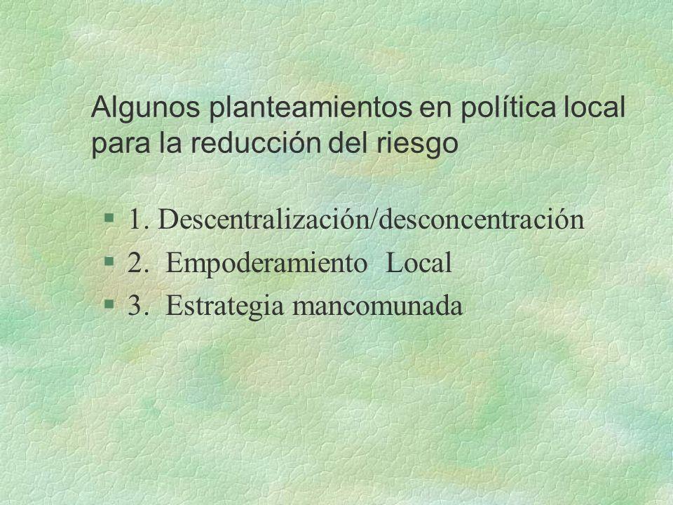 Algunos planteamientos en política local para la reducción del riesgo §1.