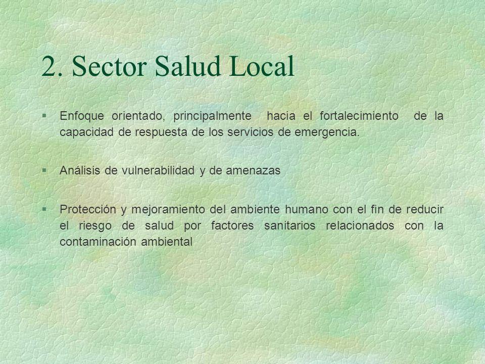 2. Sector Salud Local §Enfoque orientado, principalmente hacia el fortalecimiento de la capacidad de respuesta de los servicios de emergencia. §Anális