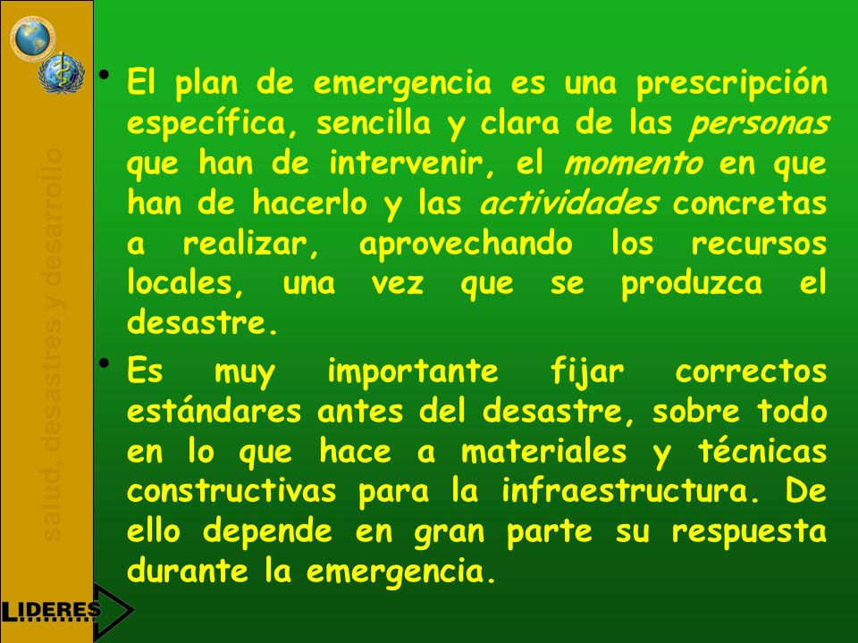 salud, desastres y desarrollo El plan de emergencia es una prescripción específica, sencilla y clara de las personas que han de intervenir, el momento