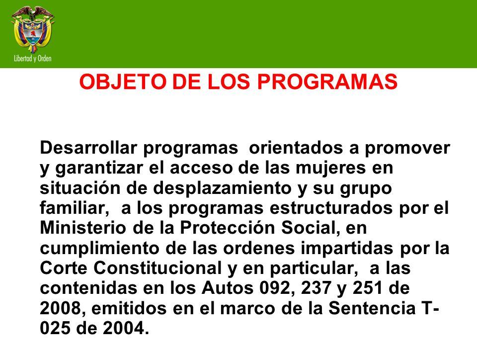 OBJETO DE LOS PROGRAMAS Desarrollar programas orientados a promover y garantizar el acceso de las mujeres en situación de desplazamiento y su grupo fa