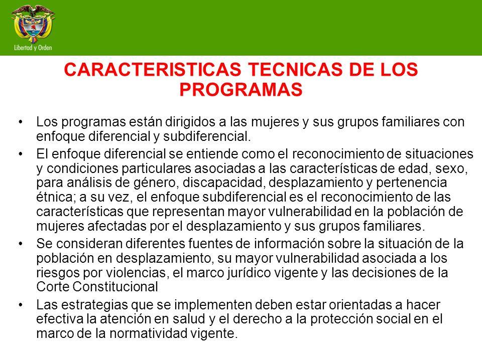CARACTERISTICAS TECNICAS DE LOS PROGRAMAS Los programas están dirigidos a las mujeres y sus grupos familiares con enfoque diferencial y subdiferencial