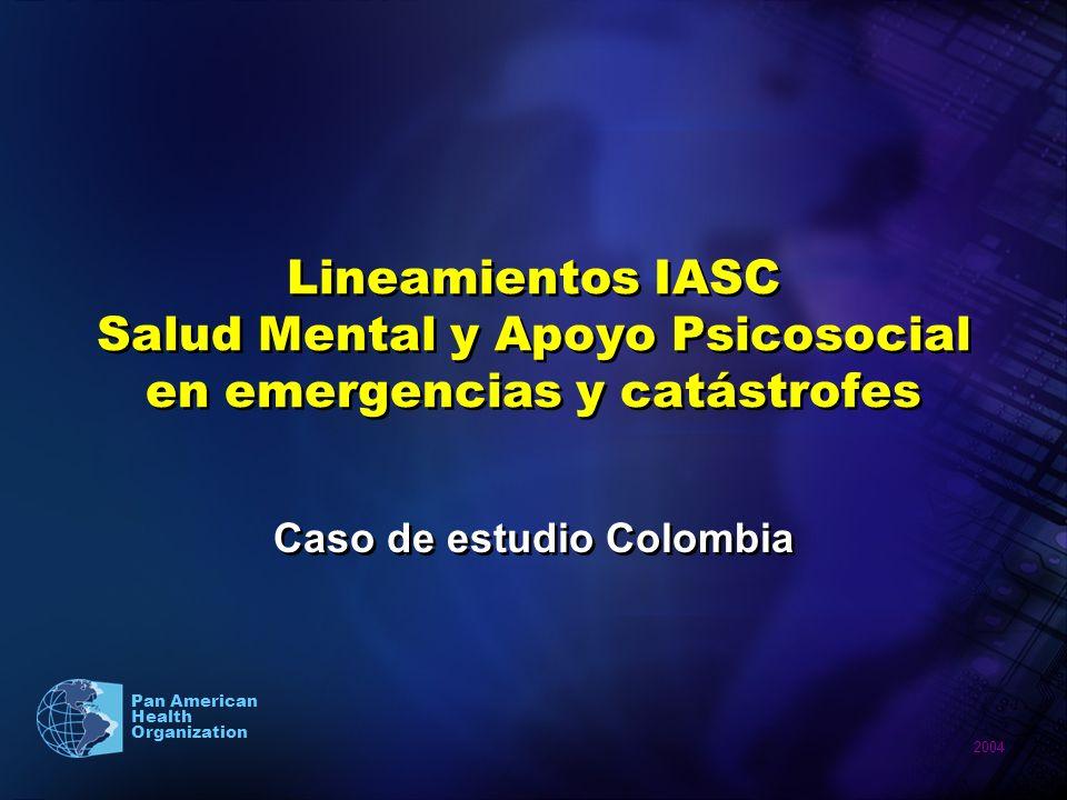 2004 Pan American Health Organization Lineamientos IASC Salud Mental y Apoyo Psicosocial en emergencias y catástrofes Caso de estudio Colombia