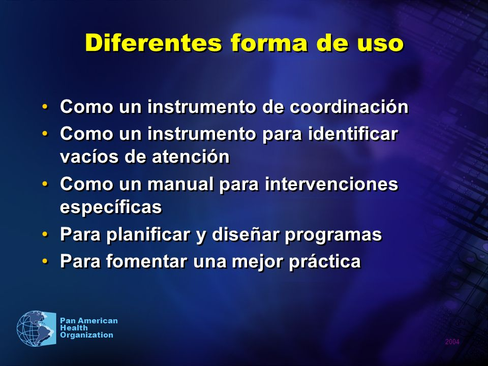 2004 Pan American Health Organization Diferentes forma de uso Como un instrumento de coordinación Como un instrumento para identificar vacíos de atenc