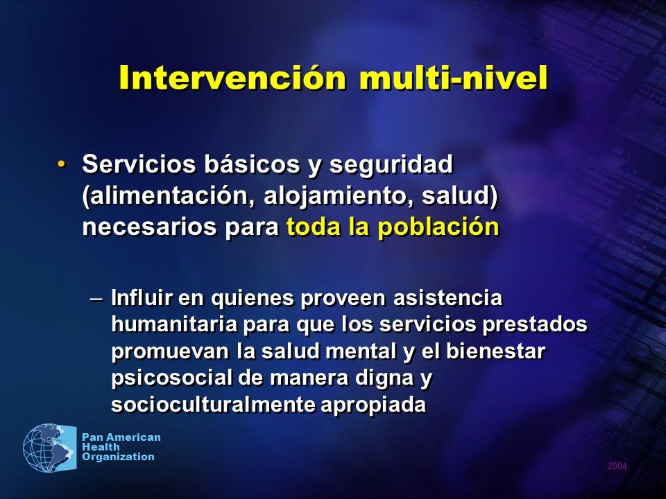 2004 Pan American Health Organization Intervención multi-nivel Servicios básicos y seguridad (alimentación, alojamiento, salud) necesarios para toda l