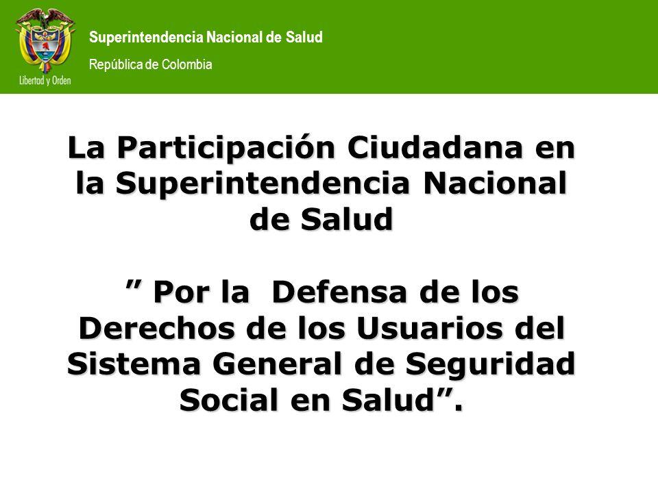 Superintendencia Nacional de Salud República de Colombia La Participación Ciudadana en la Superintendencia Nacional de Salud Por la Defensa de los Der